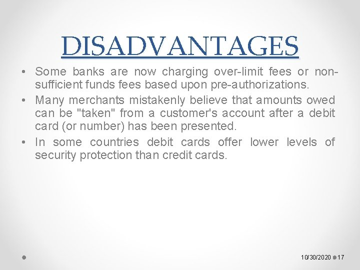 DISADVANTAGES • Some banks are now charging over-limit fees or nonsufficient funds fees based