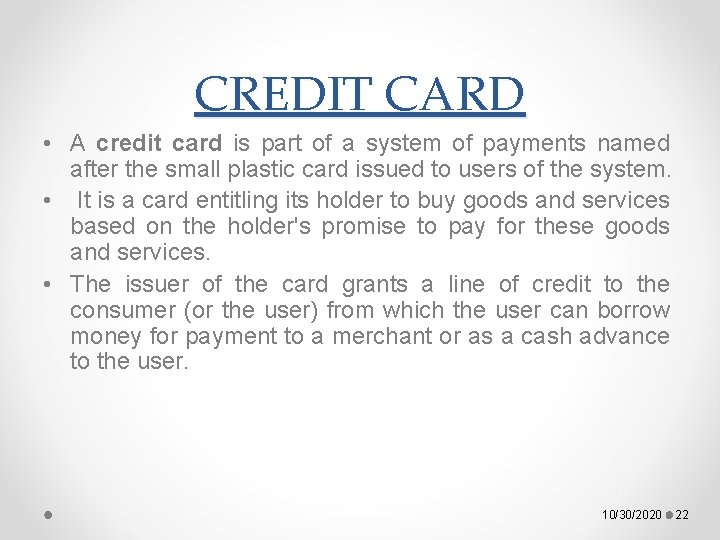 CREDIT CARD • A credit card is part of a system of payments named