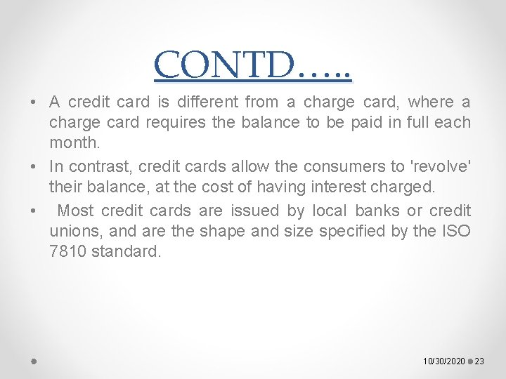 CONTD…. . • A credit card is different from a charge card, where a