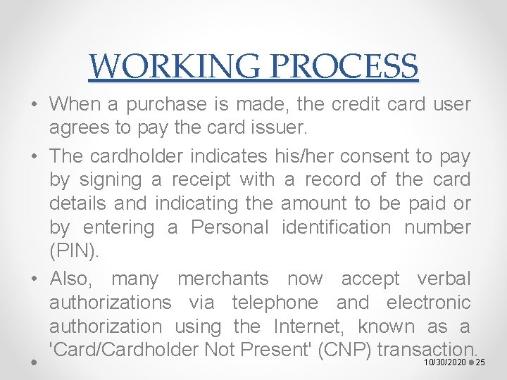 WORKING PROCESS • When a purchase is made, the credit card user agrees to