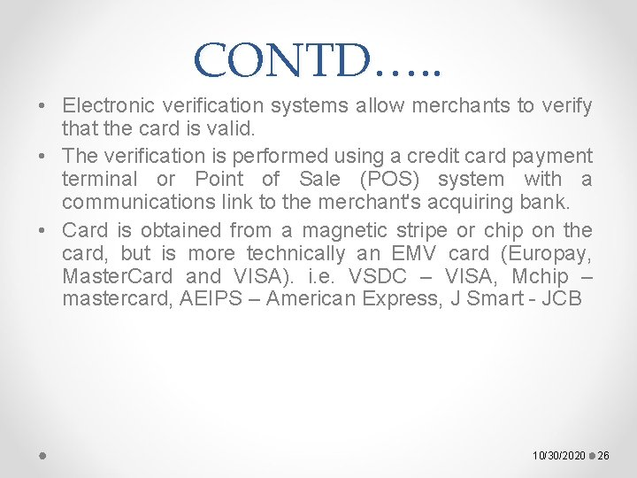 CONTD…. . • Electronic verification systems allow merchants to verify that the card is