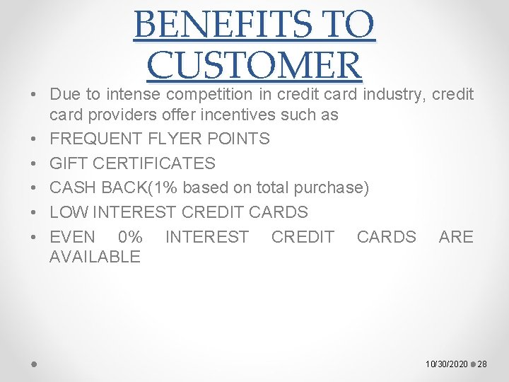 BENEFITS TO CUSTOMER • Due to intense competition in credit card industry, credit card