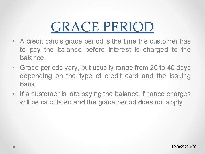 GRACE PERIOD • A credit card's grace period is the time the customer has
