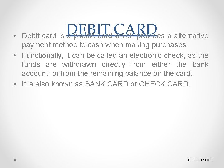 DEBIT CARD • Debit card is a plastic card which provides a alternative payment