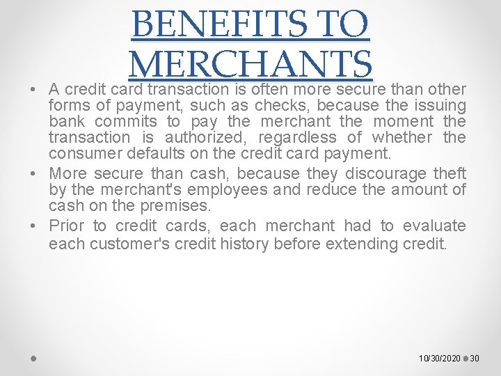 • BENEFITS TO MERCHANTS A credit card transaction is often more secure than