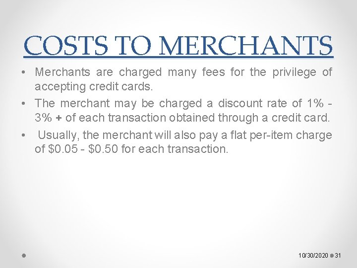 COSTS TO MERCHANTS • Merchants are charged many fees for the privilege of accepting