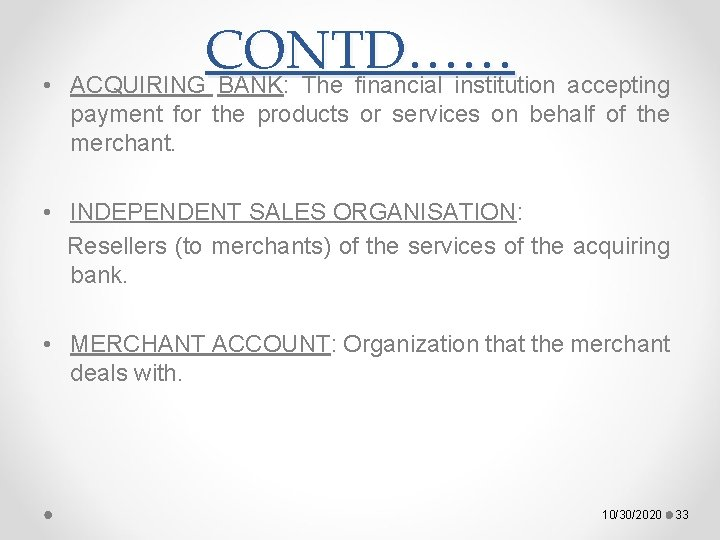• CONTD…… ACQUIRING BANK: The financial institution accepting payment for the products or