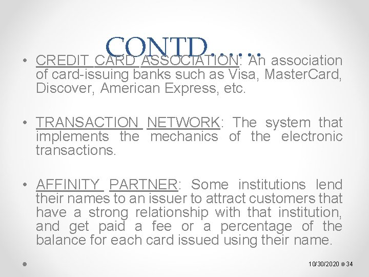 • CONTD…… CREDIT CARD ASSOCIATION: An association of card-issuing banks such as Visa,