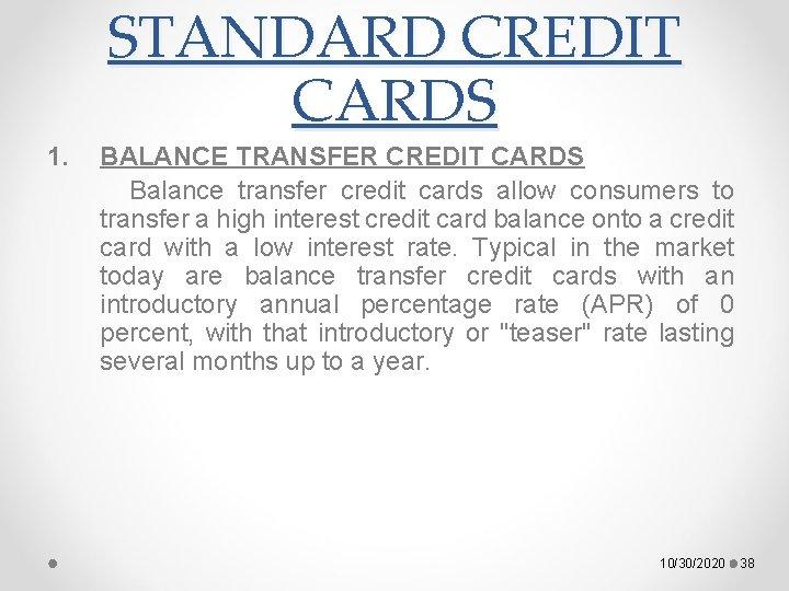STANDARD CREDIT CARDS 1. BALANCE TRANSFER CREDIT CARDS Balance transfer credit cards allow consumers