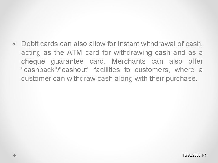 • Debit cards can also allow for instant withdrawal of cash, acting as
