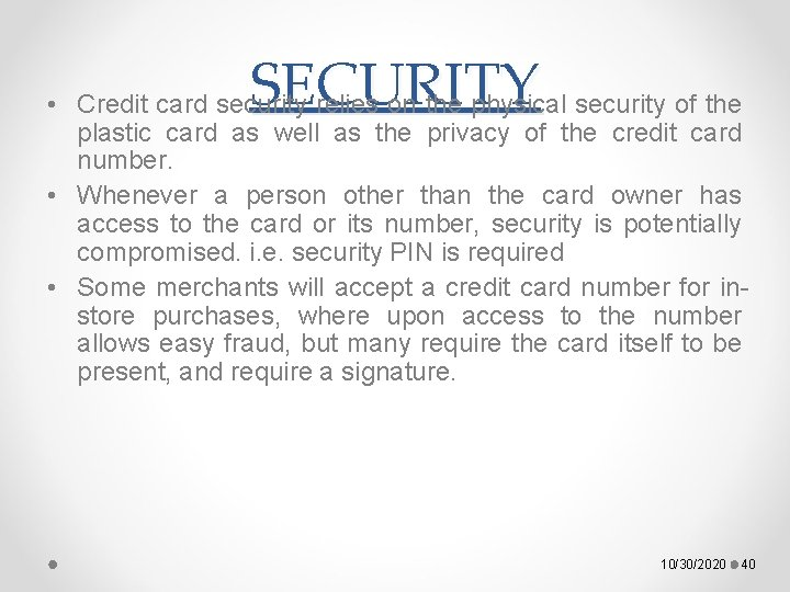 SECURITY • Credit card security relies on the physical security of the plastic card