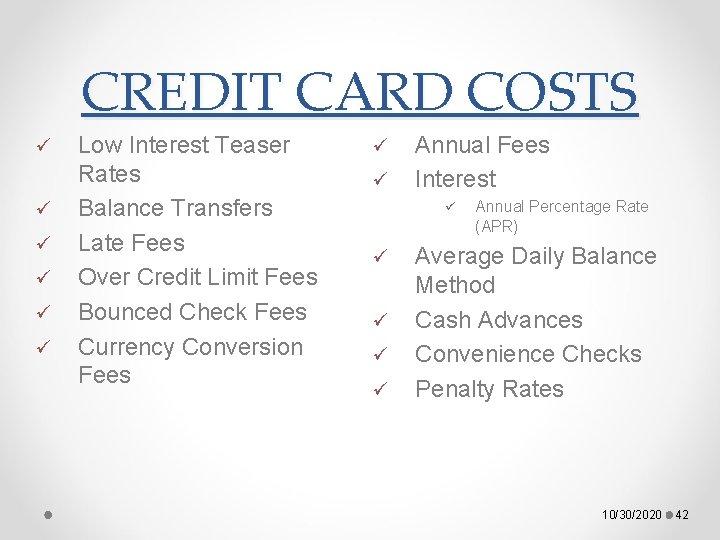 CREDIT CARD COSTS ü ü ü Low Interest Teaser Rates Balance Transfers Late Fees