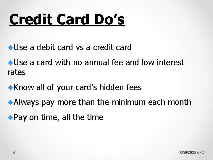 Credit Card Do's u. Use a debit card vs a credit card u. Use