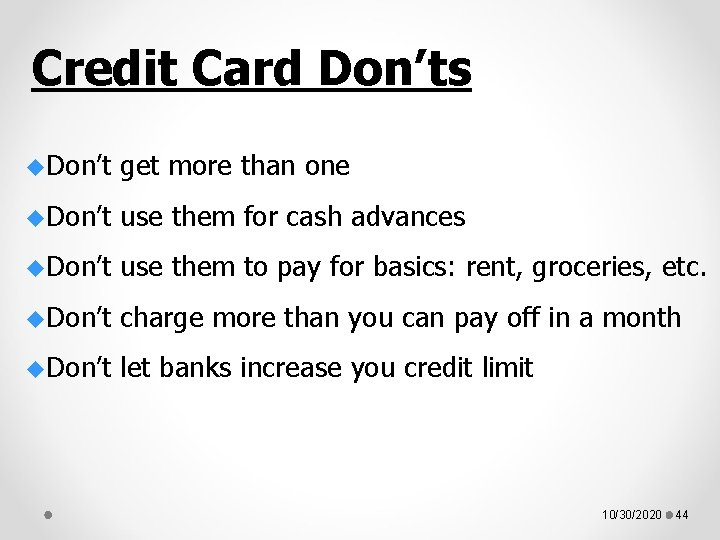 Credit Card Don'ts u. Don't get more than one u. Don't use them for