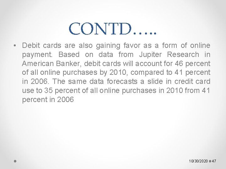CONTD…. . • Debit cards are also gaining favor as a form of online