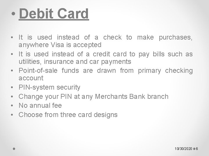 • Debit Card • It is used instead of a check to make