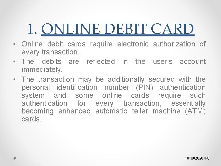 1. ONLINE DEBIT CARD • Online debit cards require electronic authorization of every transaction.