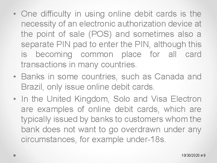 • One difficulty in using online debit cards is the necessity of an
