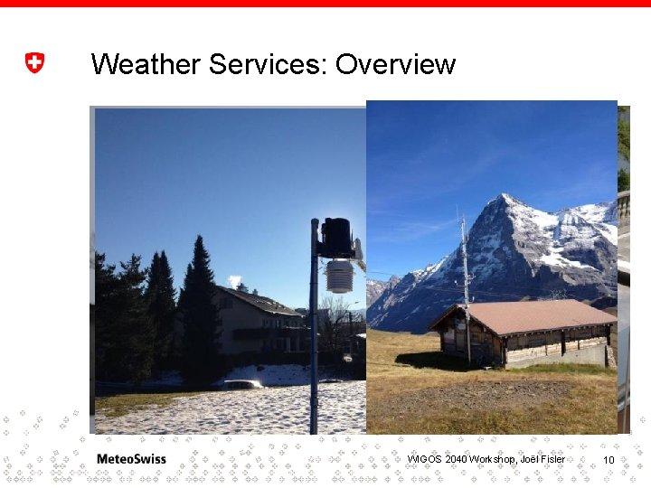 Weather Services: Overview WIGOS 2040 Workshop, Joël Fisler 10