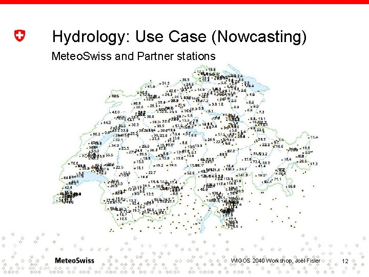 Hydrology: Use Case (Nowcasting) Meteo. Swiss and Partner stations WIGOS 2040 Workshop, Joël Fisler
