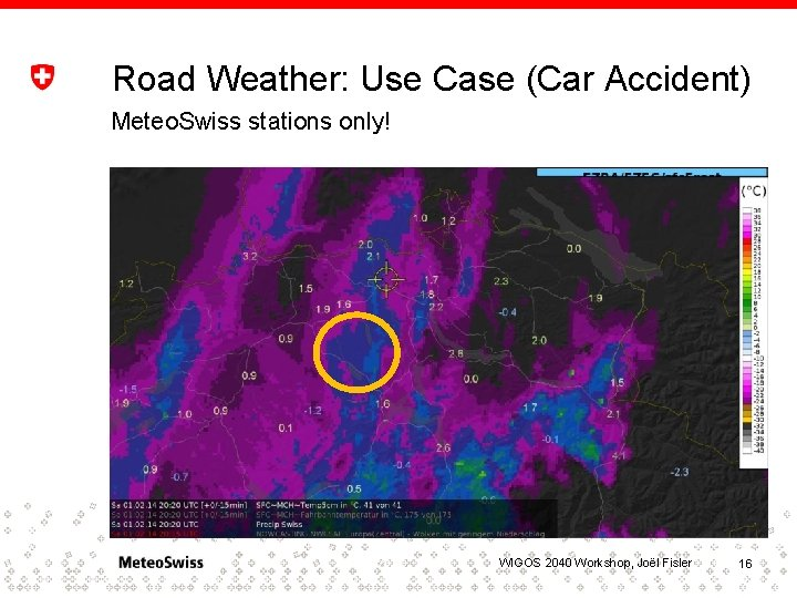 Road Weather: Use Case (Car Accident) Meteo. Swiss stations only! Radar und Temperatur 5
