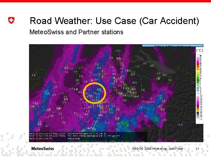 Road Weather: Use Case (Car Accident) Meteo. Swiss and Partner stations … und ergänzt