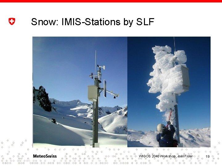 Snow: IMIS-Stations by SLF WIGOS 2040 Workshop, Joël Fisler 19