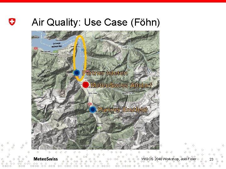 Air Quality: Use Case (Föhn) Partner Isleten Meteo. Swiss Altdorf Partner Erstfeld WIGOS 2040