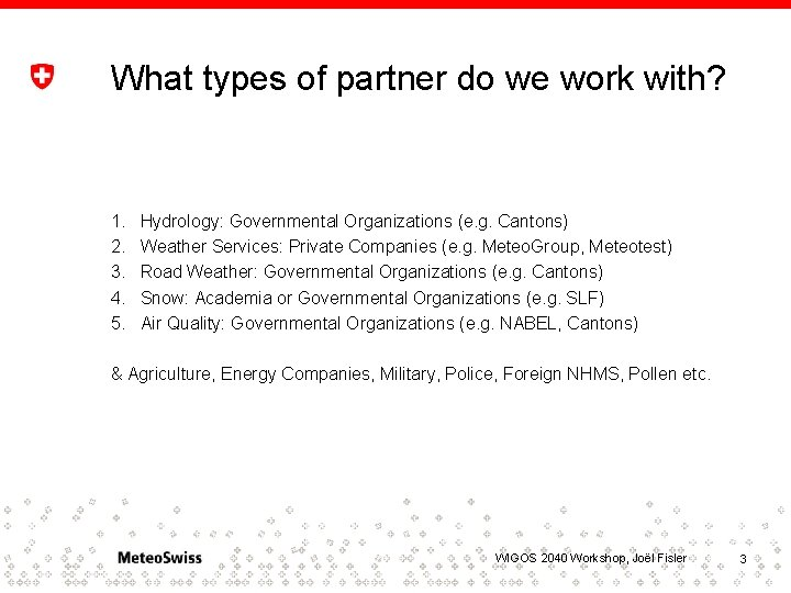 What types of partner do we work with? 1. 2. 3. 4. 5. Hydrology: