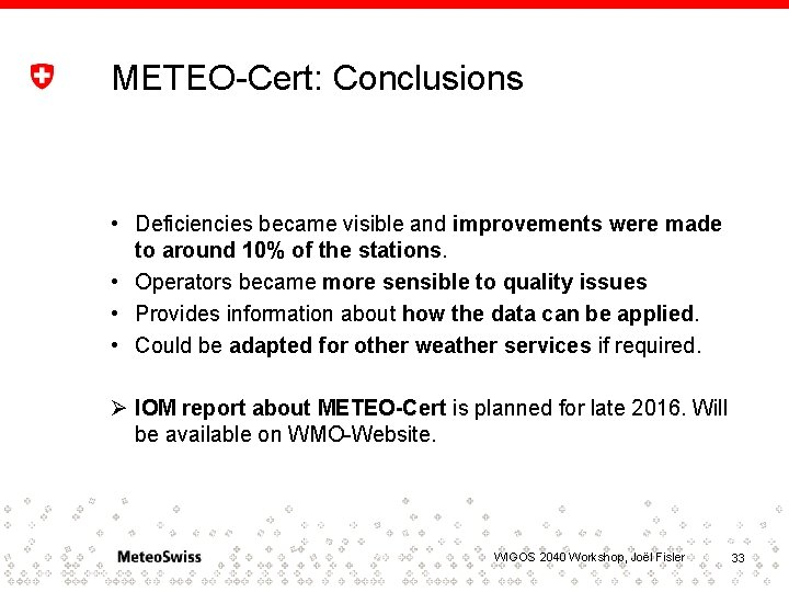 METEO-Cert: Conclusions • Deficiencies became visible and improvements were made to around 10% of