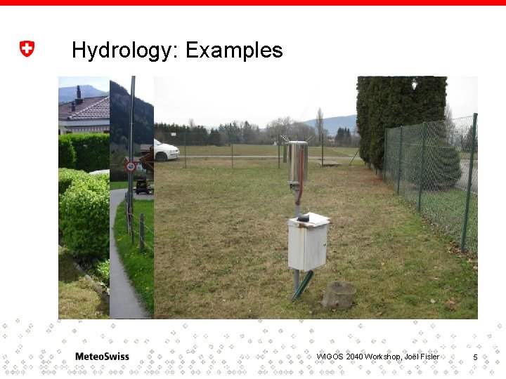 Hydrology: Examples WIGOS 2040 Workshop, Joël Fisler 5