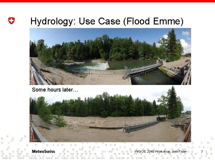 Hydrology: Use Case (Flood Emme) Some hours later… WIGOS 2040 Workshop, Joël Fisler 7
