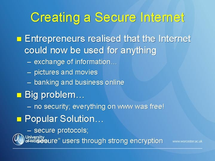 Creating a Secure Internet n Entrepreneurs realised that the Internet could now be used