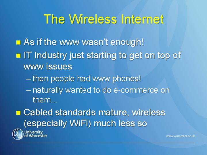 The Wireless Internet As if the www wasn't enough! n IT Industry just starting