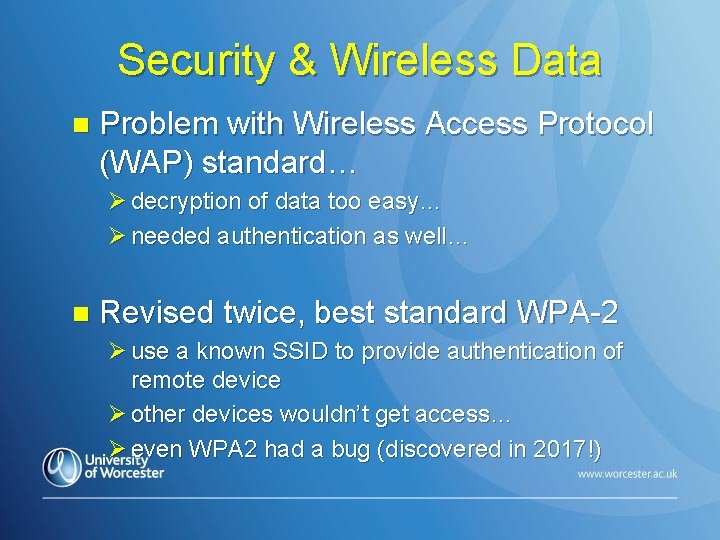 Security & Wireless Data n Problem with Wireless Access Protocol (WAP) standard… Ø decryption