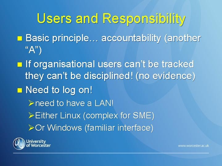 "Users and Responsibility Basic principle… accountability (another ""A"") n If organisational users can't be"