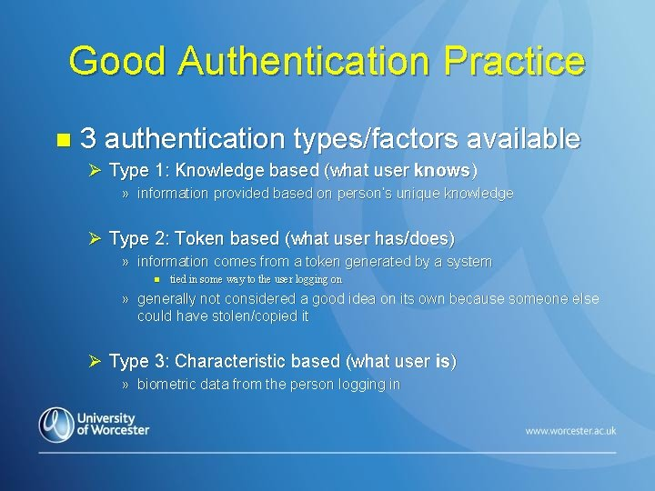 Good Authentication Practice n 3 authentication types/factors available Ø Type 1: Knowledge based (what