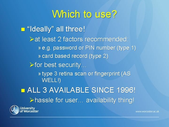 "Which to use? n ""Ideally"" all three! Øat least 2 factors recommended: » e."