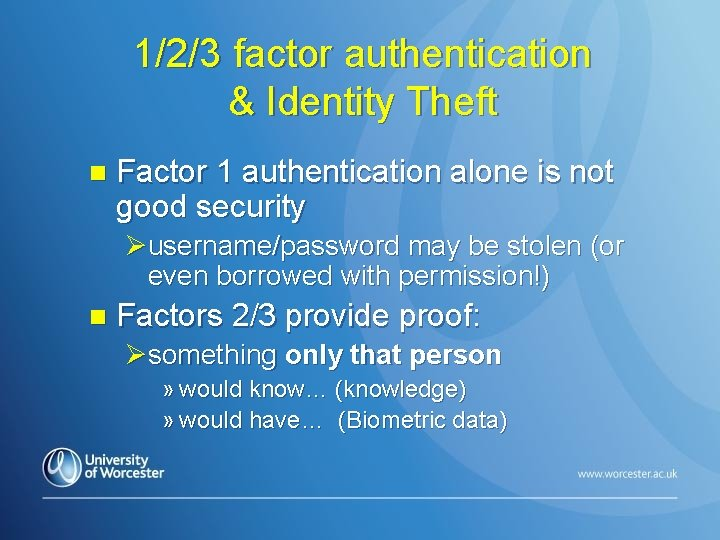 1/2/3 factor authentication & Identity Theft n Factor 1 authentication alone is not good