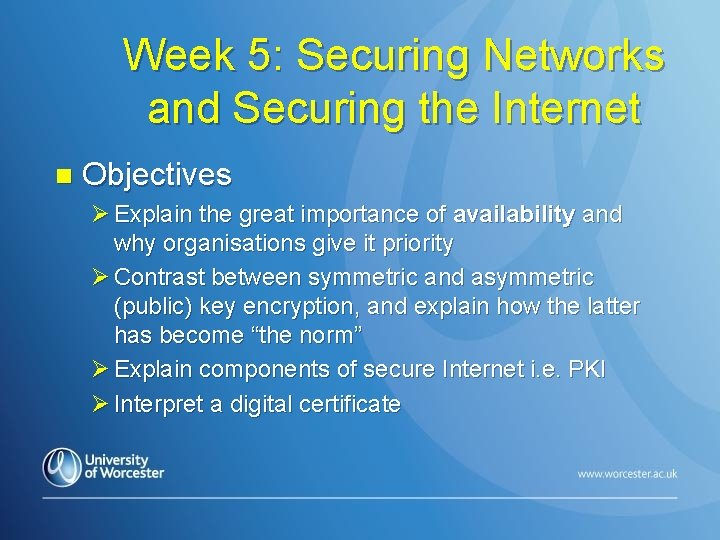 Week 5: Securing Networks and Securing the Internet n Objectives Ø Explain the great