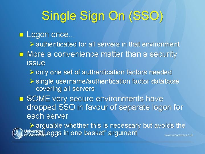 Single Sign On (SSO) n Logon once… Ø authenticated for all servers in that