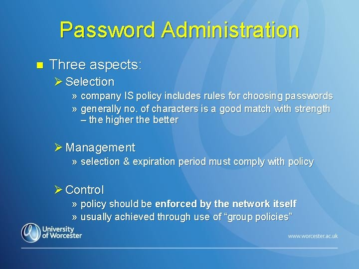 Password Administration n Three aspects: Ø Selection » company IS policy includes rules for
