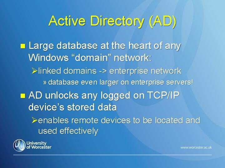 "Active Directory (AD) n Large database at the heart of any Windows ""domain"" network:"