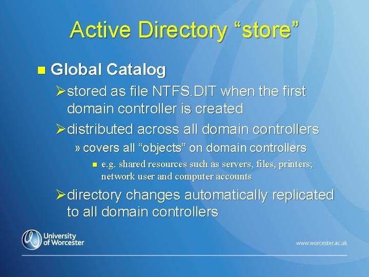 "Active Directory ""store"" n Global Catalog Østored as file NTFS. DIT when the first"
