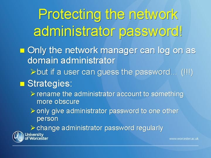 Protecting the network administrator password! n Only the network manager can log on as