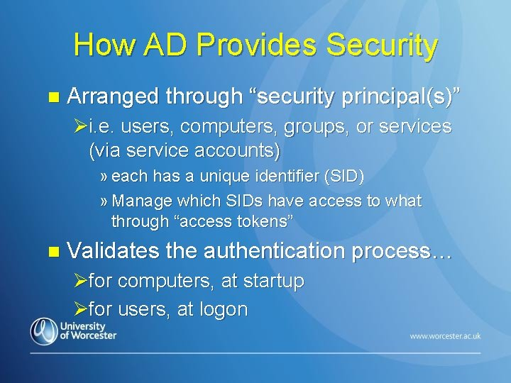 "How AD Provides Security n Arranged through ""security principal(s)"" Øi. e. users, computers, groups,"