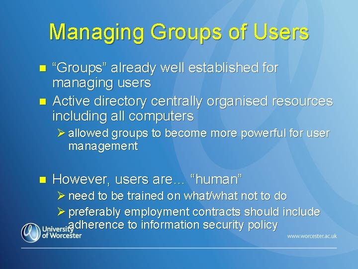"Managing Groups of Users n n ""Groups"" already well established for managing users Active"