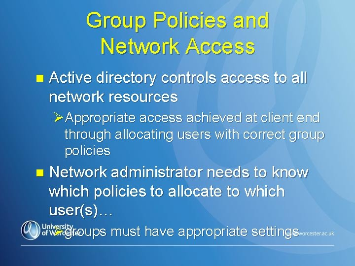 Group Policies and Network Access n Active directory controls access to all network resources
