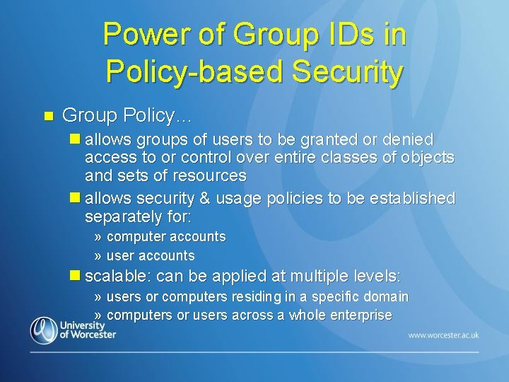 Power of Group IDs in Policy-based Security n Group Policy… n allows groups of