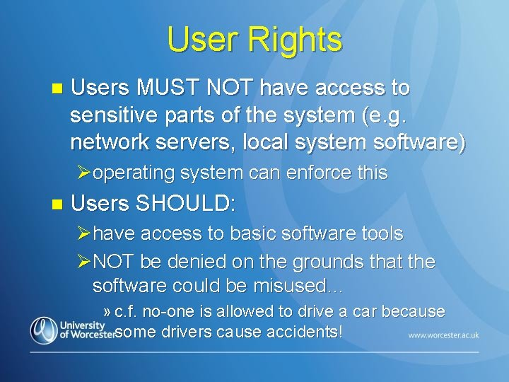 User Rights n Users MUST NOT have access to sensitive parts of the system
